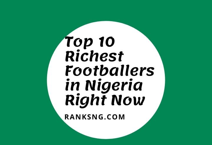 Top wealthiest Nigerian Football Players